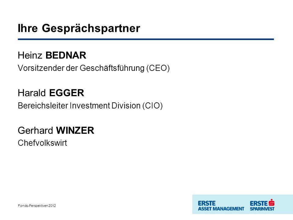 Fonds-Perspektiven 2012 Ihre Gesprächspartner Heinz BEDNAR Vorsitzender der Geschäftsführung (CEO) Harald EGGER Bereichsleiter Investment Division (CIO) Gerhard WINZER Chefvolkswirt