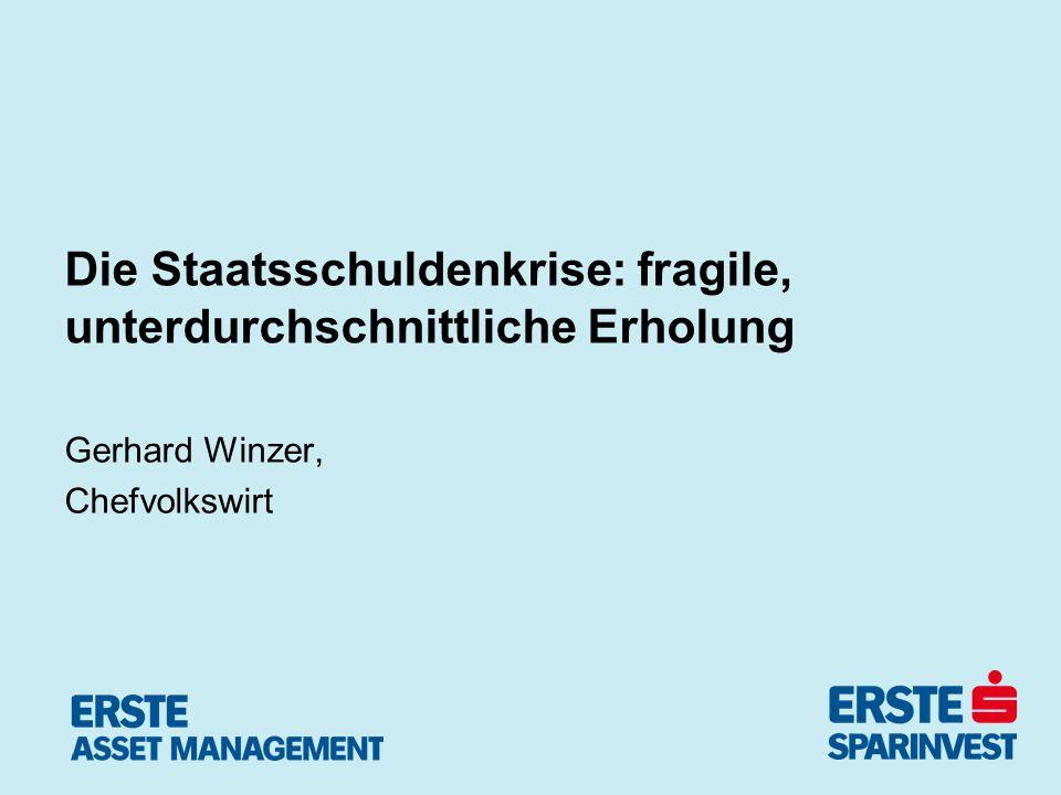 Die Staatsschuldenkrise: fragile, unterdurchschnittliche Erholung Gerhard Winzer, Chefvolkswirt