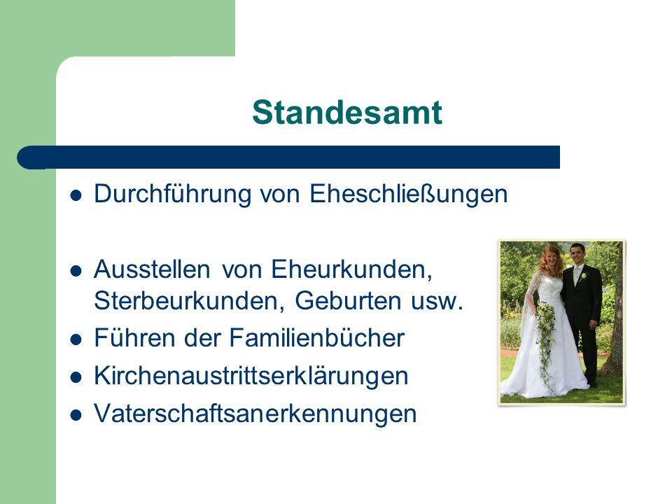Standesamt Durchführung von Eheschließungen Ausstellen von Eheurkunden, Sterbeurkunden, Geburten usw. Führen der Familienbücher Kirchenaustrittserklär