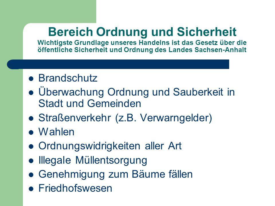 Bereich Ordnung und Sicherheit Wichtigste Grundlage unseres Handelns ist das Gesetz über die öffentliche Sicherheit und Ordnung des Landes Sachsen-Anh