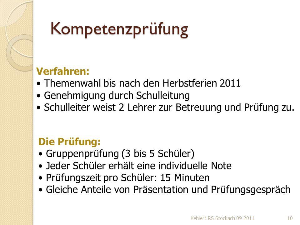 Kompetenzprüfung Kehlert RS Stockach 09 201110 Verfahren: Themenwahl bis nach den Herbstferien 2011 Genehmigung durch Schulleitung Schulleiter weist 2