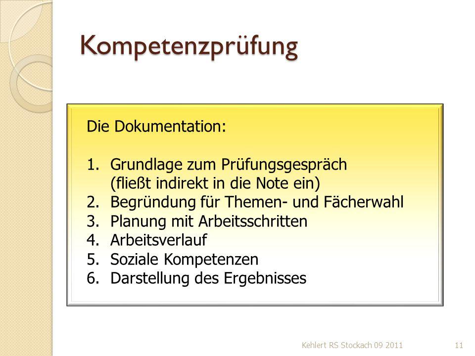 Kompetenzprüfung Kehlert RS Stockach 09 201111 Die Dokumentation: 1.Grundlage zum Prüfungsgespräch (fließt indirekt in die Note ein) 2.Begründung für