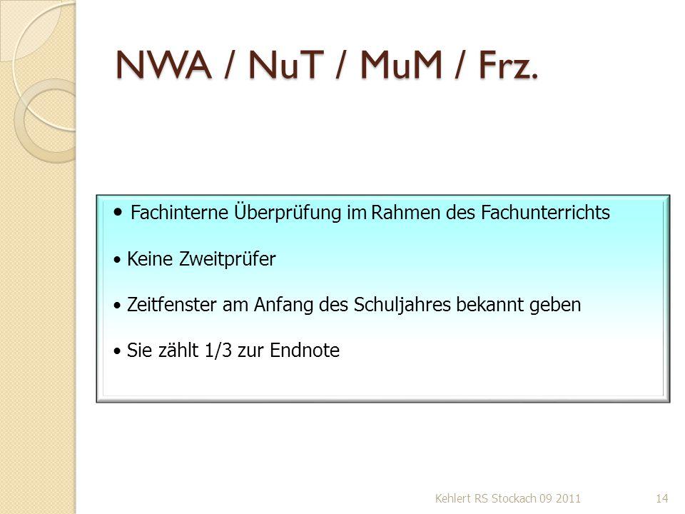 NWA / NuT / MuM / Frz. Kehlert RS Stockach 09 201114 Fachinterne Überprüfung im Rahmen des Fachunterrichts Keine Zweitprüfer Zeitfenster am Anfang des