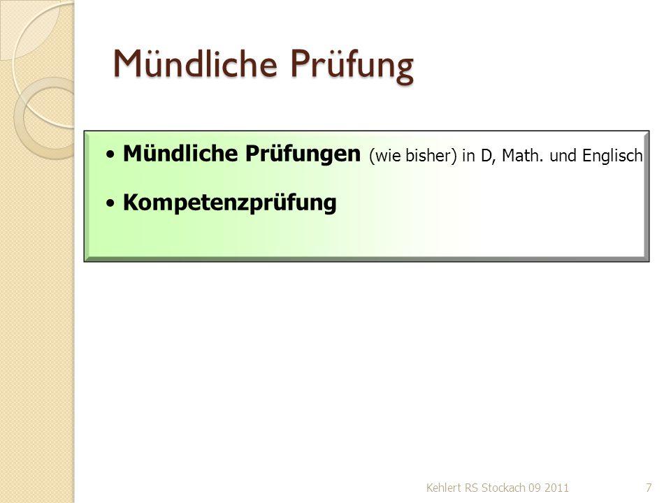 Mündliche Prüfung Kehlert RS Stockach 09 20117 Mündliche Prüfungen (wie bisher) in D, Math. und Englisch Kompetenzprüfung