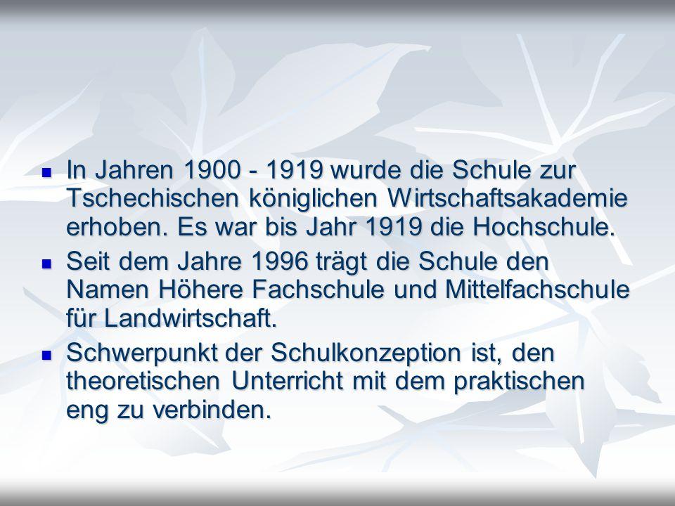 In Jahren 1900 - 1919 wurde die Schule zur Tschechischen königlichen Wirtschaftsakademie erhoben. Es war bis Jahr 1919 die Hochschule. In Jahren 1900