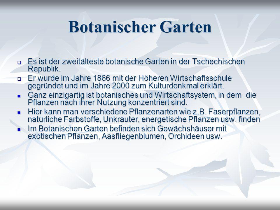 Botanischer Garten Es ist der zweitälteste botanische Garten in der Tschechischen Republik. Es ist der zweitälteste botanische Garten in der Tschechis