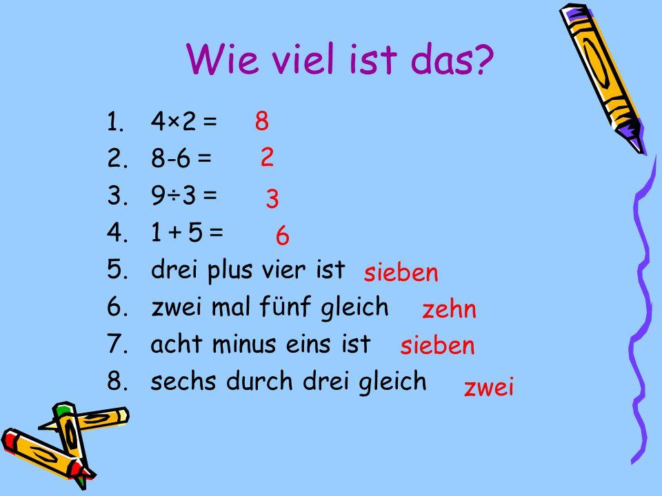 Wie viel ist das? 1.4×2 2.8-6 3.9÷3 4.1 5 5.drei plus vier ist 6.zwei mal f ü nf gleich 7.acht minus eins ist 8.sechs durch drei gleich 8 2 3 6 sieben