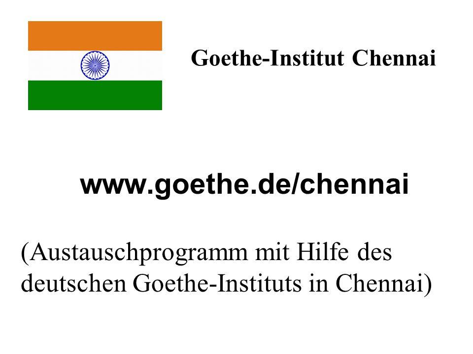 Goethe-Institut Chennai www.goethe.de/chennai (Austauschprogramm mit Hilfe des deutschen Goethe-Instituts in Chennai)