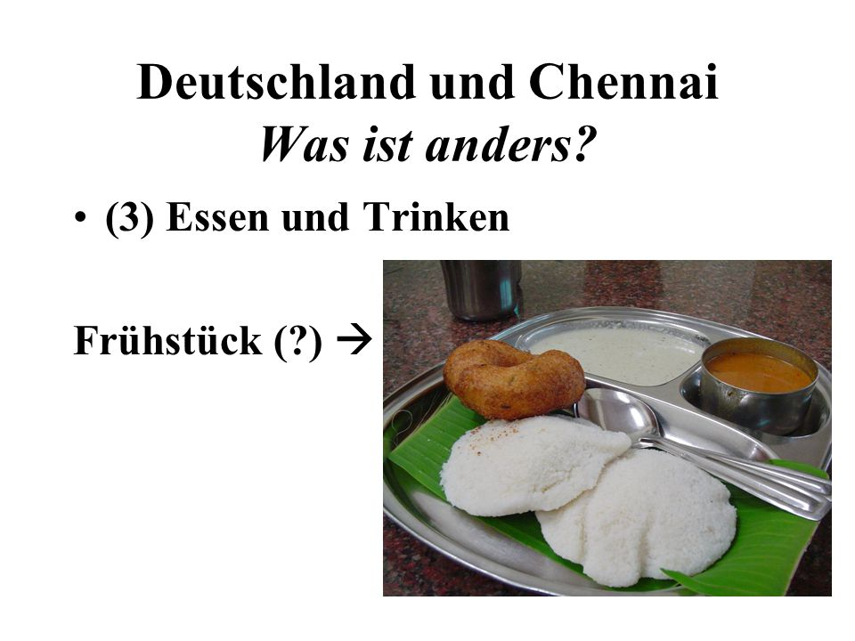 Deutschland und Chennai Was ist anders? (3) Essen und Trinken Frühstück (?)
