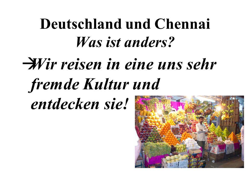 Deutschland und Chennai Was ist anders? Wir reisen in eine uns sehr fremde Kultur und entdecken sie!