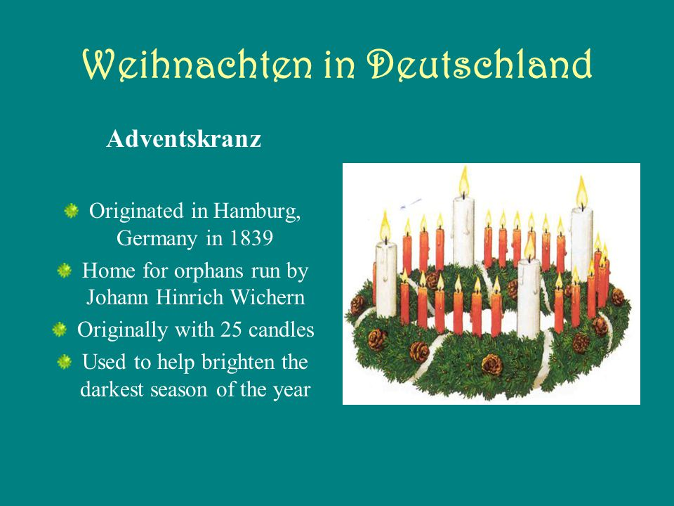 Weihnachten in Deutschland Symbols of the Advent Wreath Shape: A circle represents the love of Jesus, which has no beginning and no end Substance: Evergreen because Jesus offers us eternal life if we believe in Him.