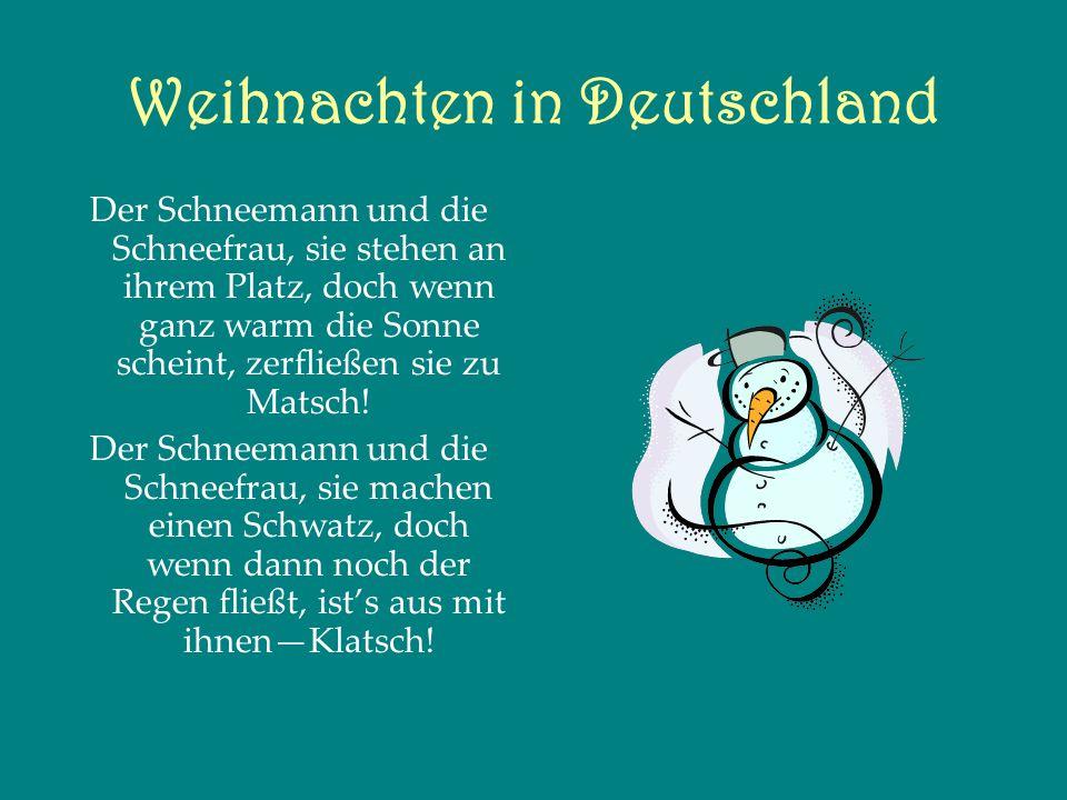 Weihnachten in Deutschland Der Schneemann und die Schneefrau, sie stehen an ihrem Platz, doch wenn ganz warm die Sonne scheint, zerfließen sie zu Matsch.