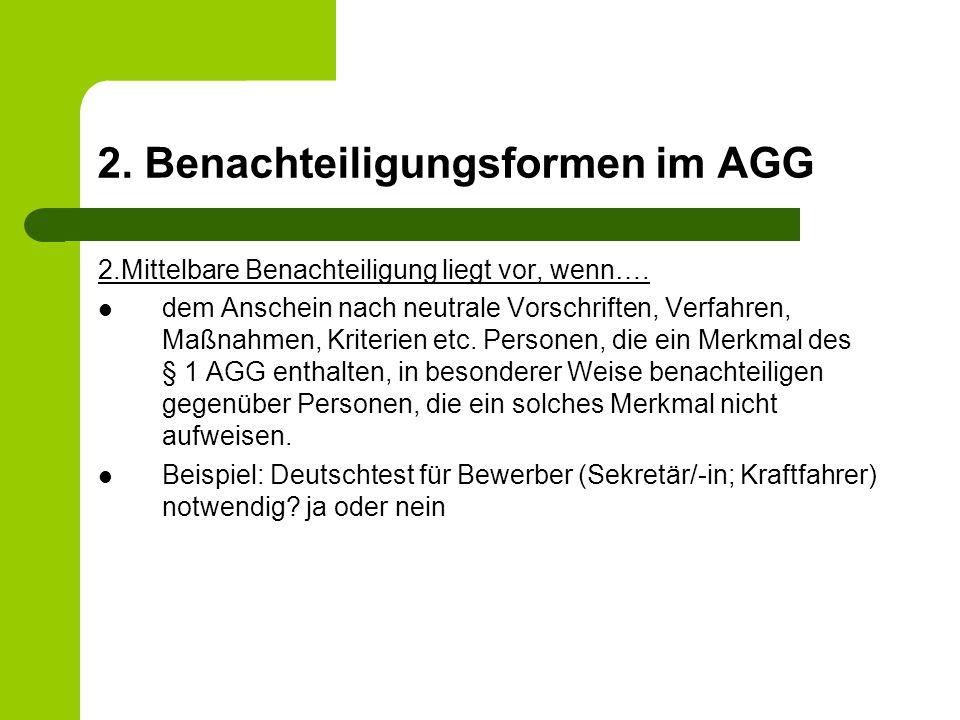 2.Benachteiligungsformen im AGG 2.Mittelbare Benachteiligung liegt vor, wenn….