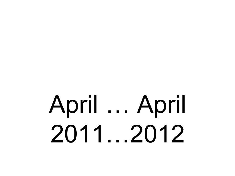 April … April 2011…2012