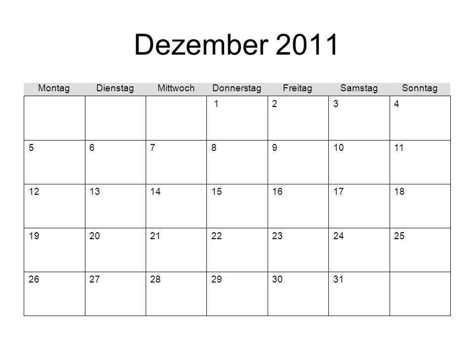 Dezember 2011 313029282726 25242322212019 18171615141312 111098765 432 1 SonntagSamstagFreitagDonnerstagMittwochDienstagMontag