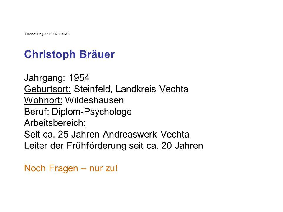 -Einschulung - 01/2005 - Folie 01 Christoph Bräuer Jahrgang: 1954 Geburtsort: Steinfeld, Landkreis Vechta Wohnort: Wildeshausen Beruf: Diplom-Psycholo