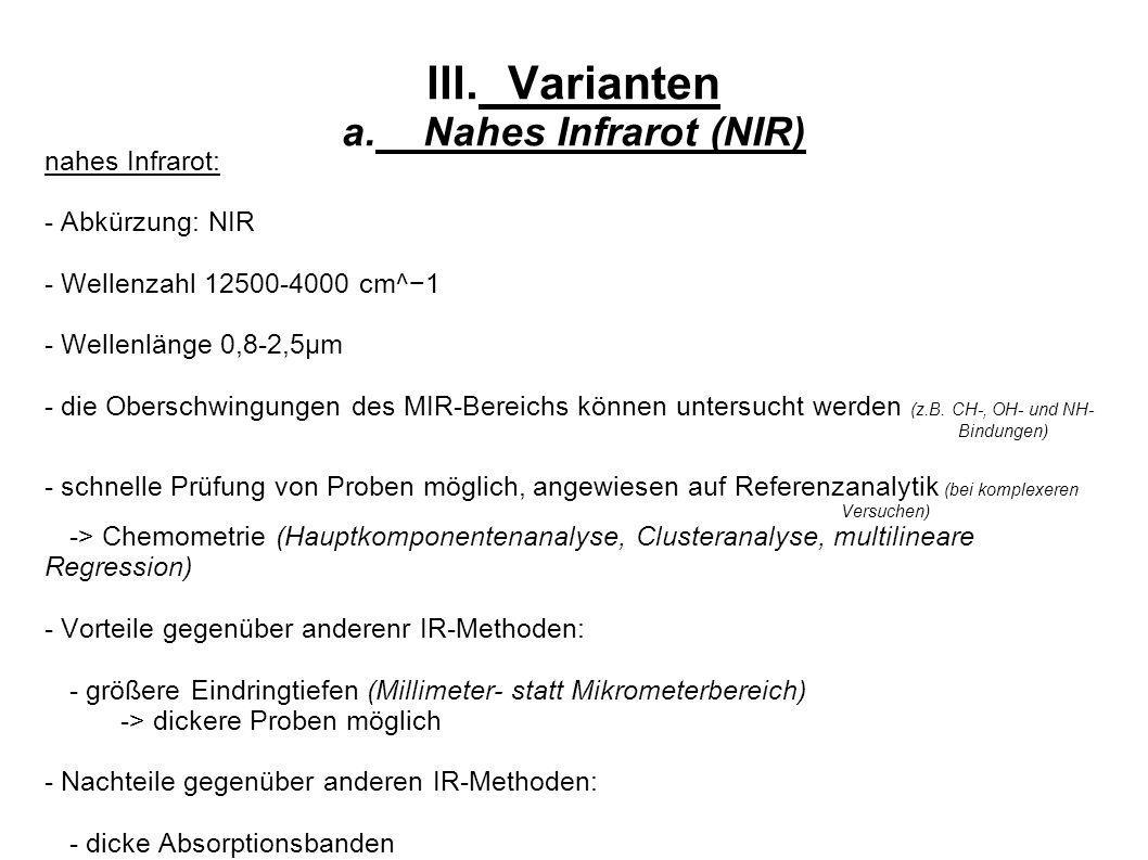 III.Varianten a.Nahes Infrarot (NIR) nahes Infrarot: - Abkürzung: NIR - Wellenzahl 12500-4000 cm^1 - Wellenlänge 0,8-2,5µm - die Oberschwingungen des