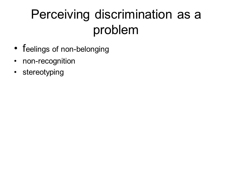 Perceiving discrimination as a problem f eelings of non-belonging non-recognition stereotyping