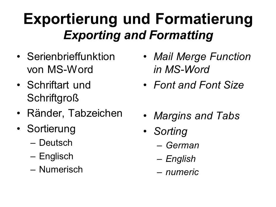 Exportierung und Formatierung Exporting and Formatting Serienbrieffunktion von MS-Word Schriftart und Schriftgroß Ränder, Tabzeichen Sortierung –Deuts