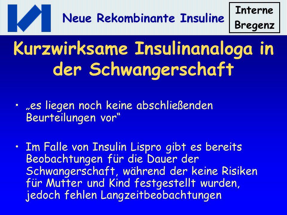 Interne Bregenz Neue Rekombinante Insuline Kurzwirksame Insulinanaloga in der Schwangerschaft es liegen noch keine abschließenden Beurteilungen vor Im