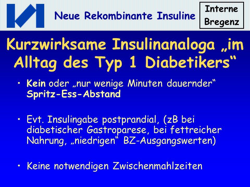 Interne Bregenz Neue Rekombinante Insuline Kurzwirksame Insulinanaloga im Alltag des Typ 1 Diabetikers Kein oder nur wenige Minuten dauernder Spritz-E