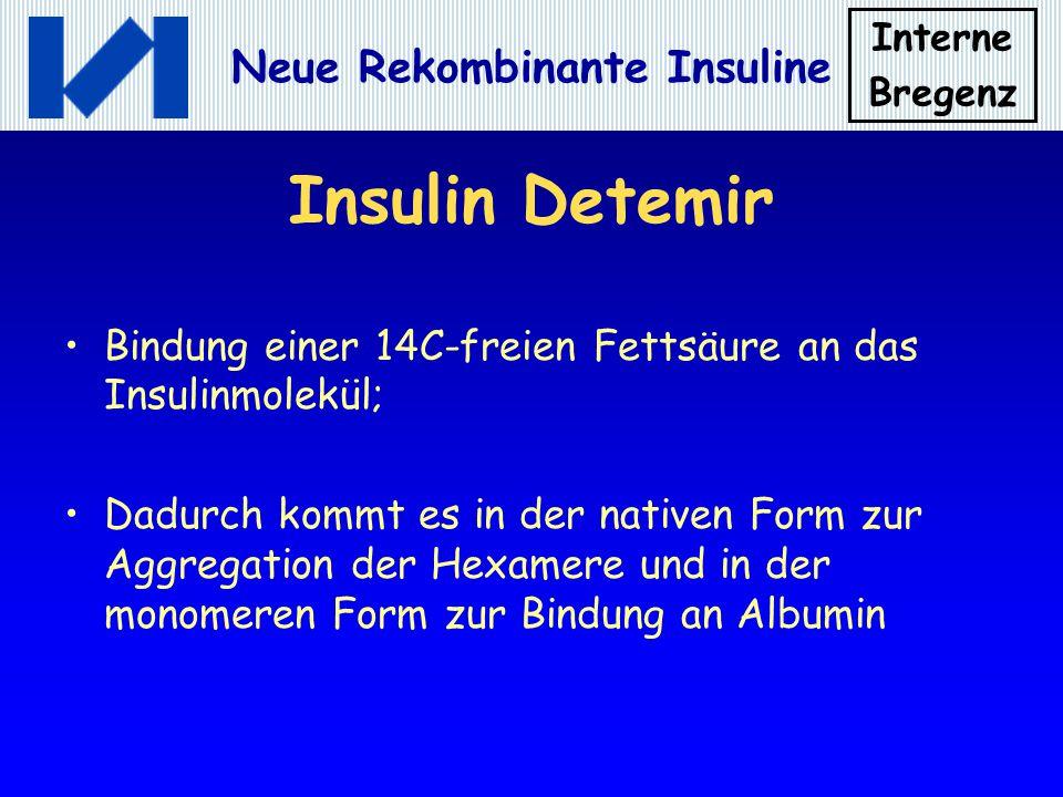 Interne Bregenz Neue Rekombinante Insuline Insulin Detemir Bindung einer 14C-freien Fettsäure an das Insulinmolekül; Dadurch kommt es in der nativen F