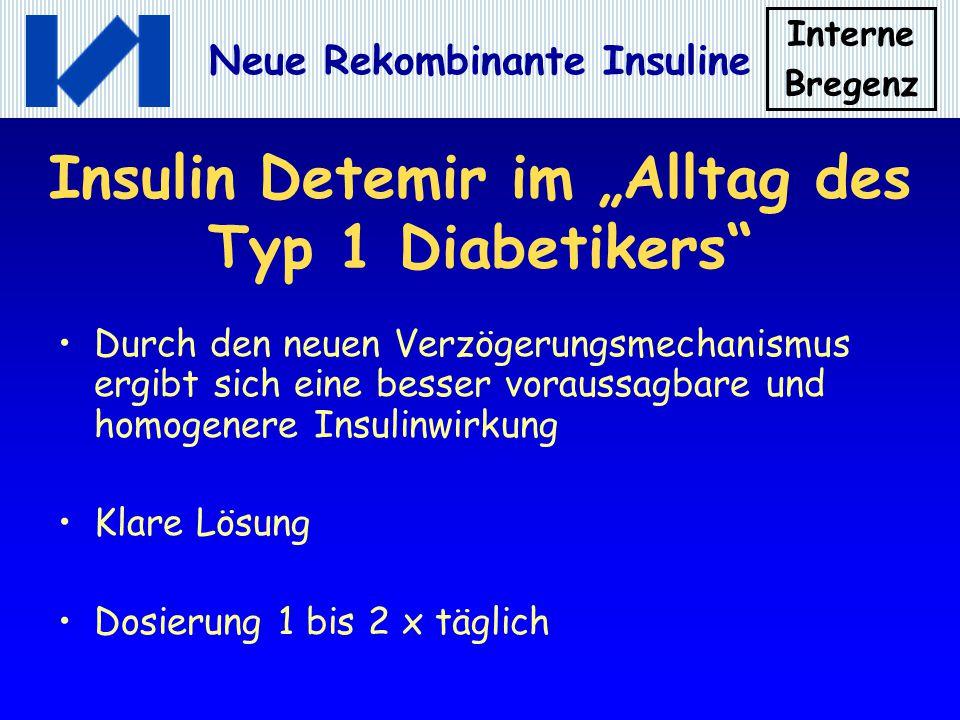 Interne Bregenz Neue Rekombinante Insuline Insulin Detemir im Alltag des Typ 1 Diabetikers Durch den neuen Verzögerungsmechanismus ergibt sich eine be