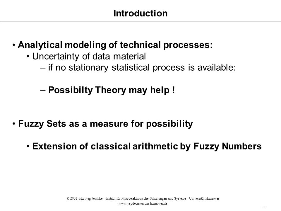 Introduction Analytical modeling of technical processes: Uncertainty of data material – if no stationary statistical process is available: – Possibilty Theory may help .