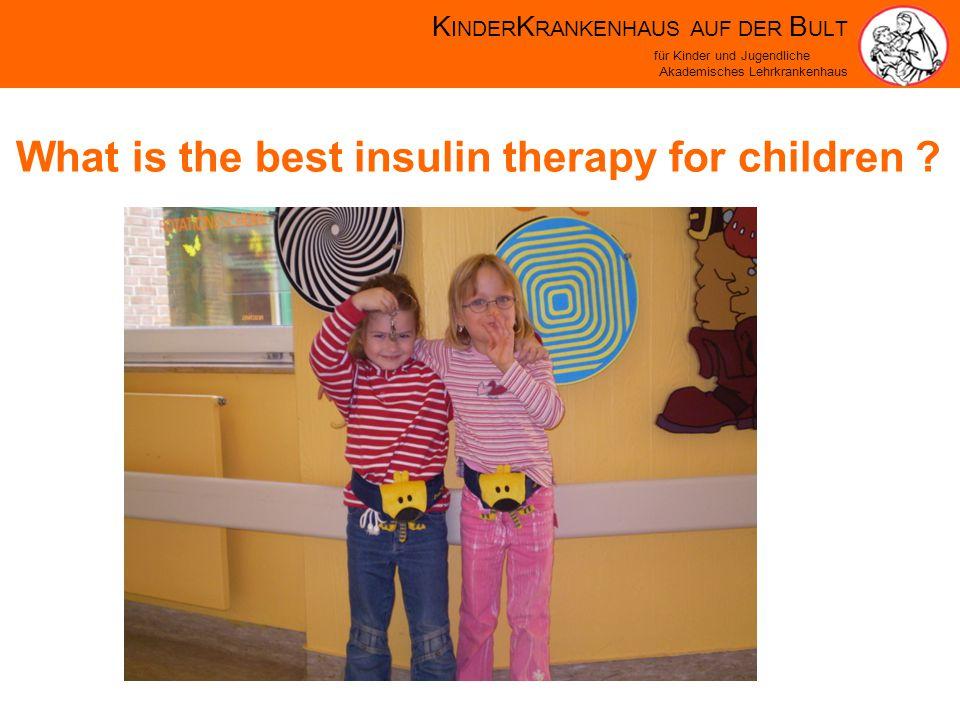 K INDER K RANKENHAUS AUF DER B ULT für Kinder und Jugendliche Akademisches Lehrkrankenhaus What is the best insulin therapy for children ?
