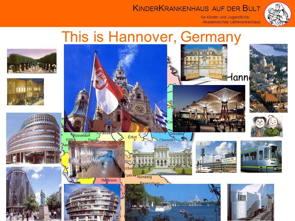 K INDER K RANKENHAUS AUF DER B ULT für Kinder und Jugendliche Akademisches Lehrkrankenhaus Hannover This is Hannover, Germany