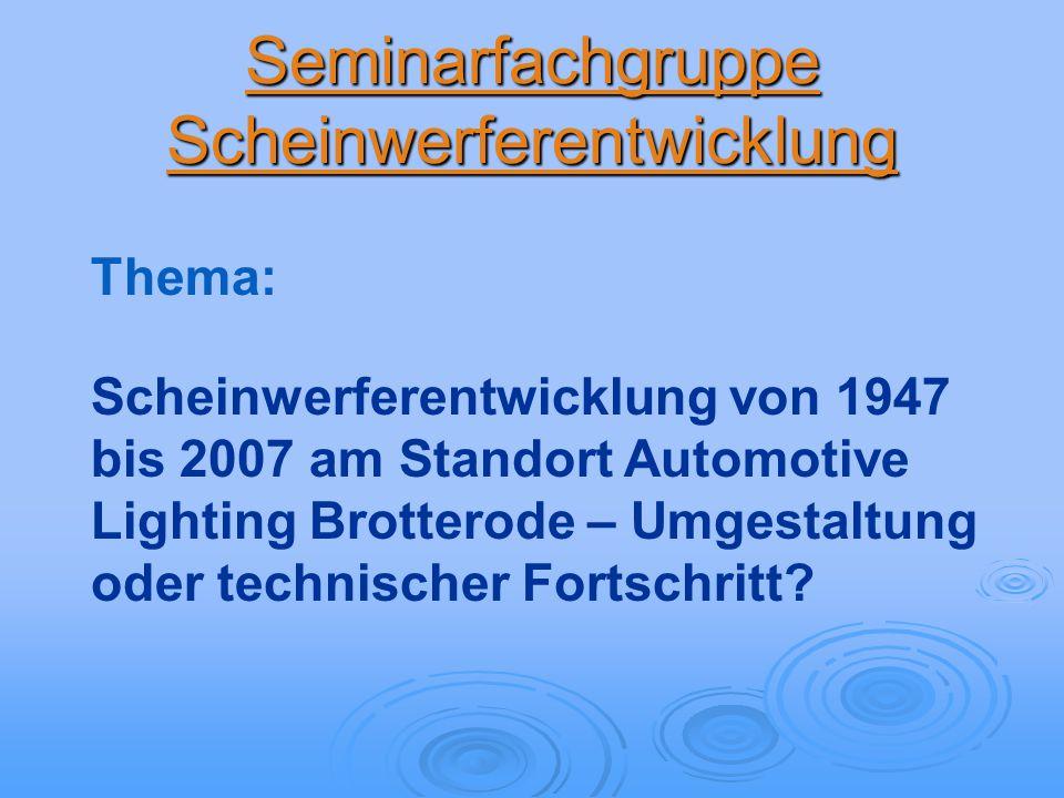 Seminarfachgruppe Scheinwerferentwicklung Thema: Scheinwerferentwicklung von 1947 bis 2007 am Standort Automotive Lighting Brotterode – Umgestaltung o