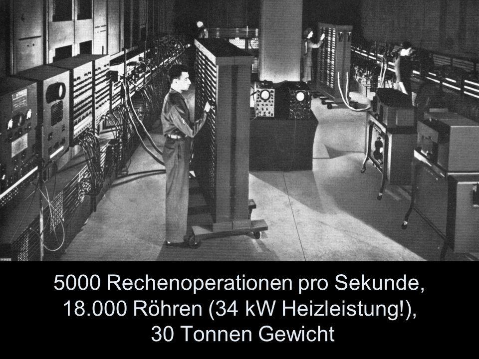 5000 Rechenoperationen pro Sekunde, 18.000 Röhren (34 kW Heizleistung!), 30 Tonnen Gewicht