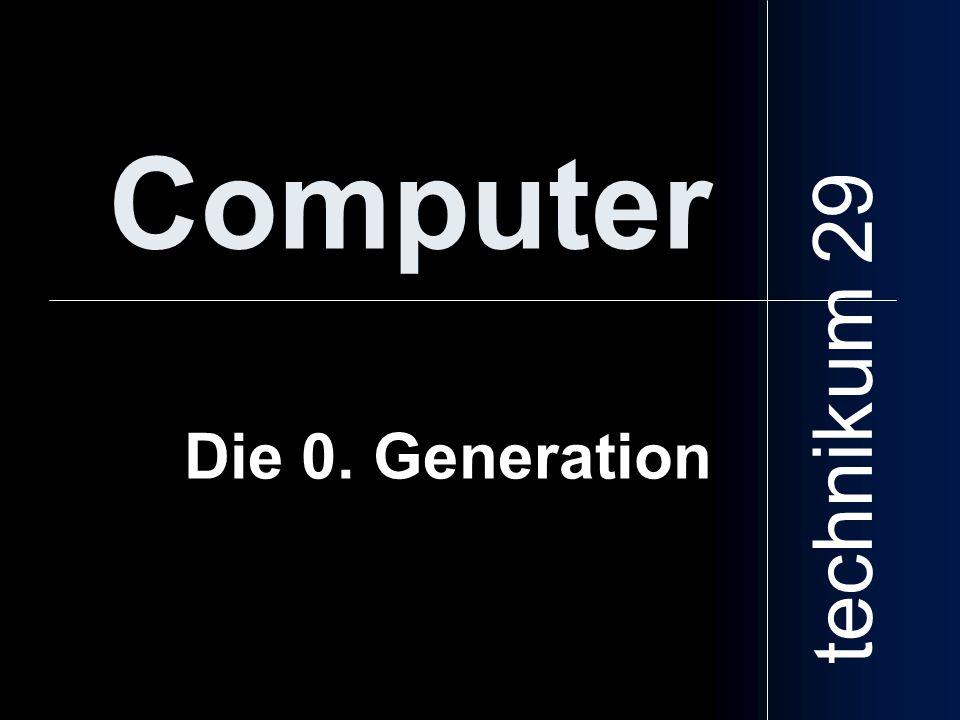 Computer Die 0. Generation technikum 29