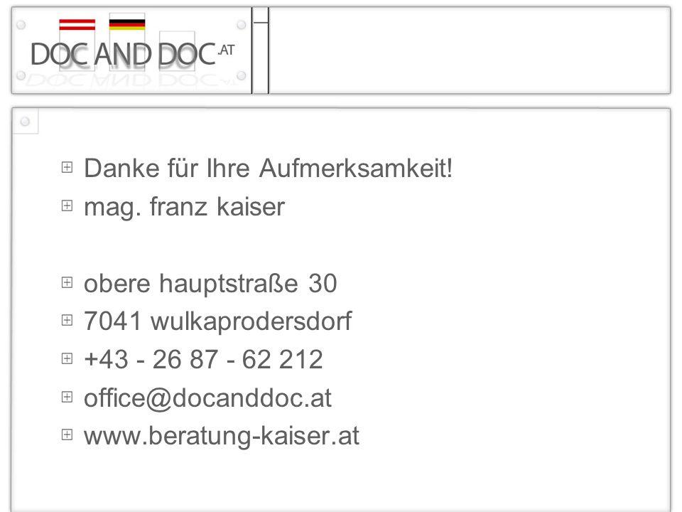 Danke für Ihre Aufmerksamkeit! mag. franz kaiser obere hauptstraße 30 7041 wulkaprodersdorf +43 - 26 87 - 62 212 office@docanddoc.at www.beratung-kais