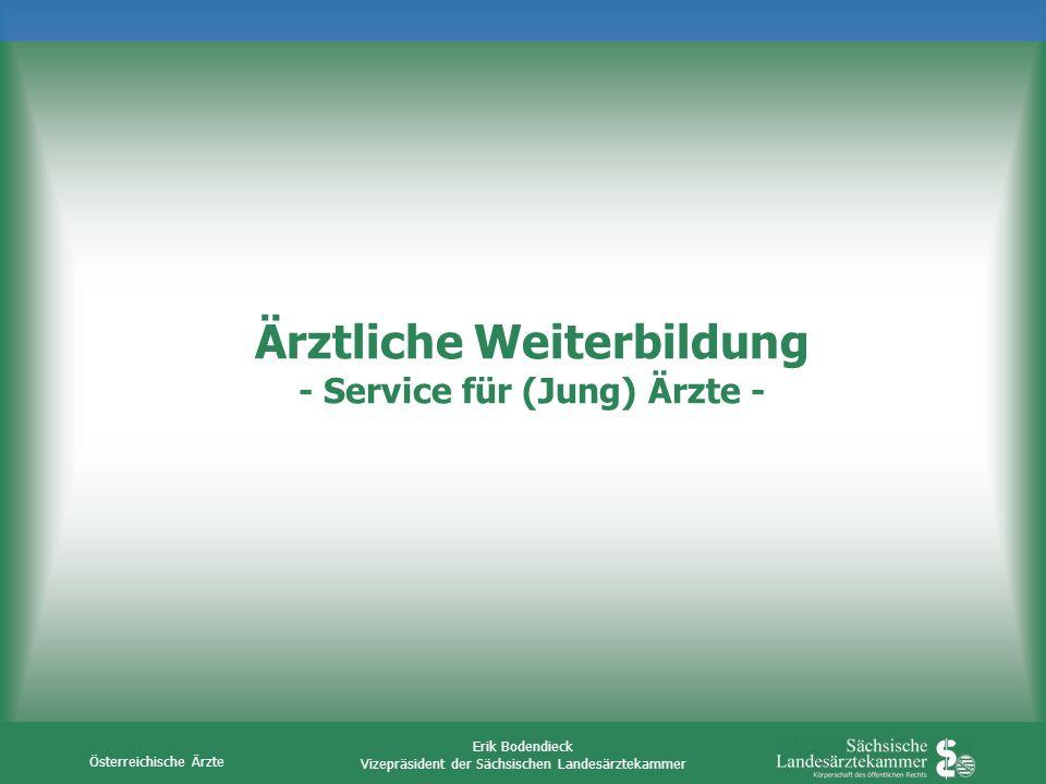 Österreichische Ärzte Erik Bodendieck Vizepräsident der Sächsischen Landesärztekammer Ärztliche Weiterbildung - Service für (Jung) Ärzte -