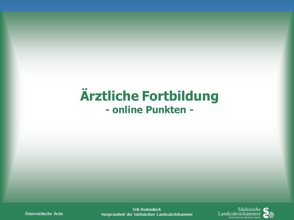 Österreichische Ärzte Erik Bodendieck Vizepräsident der Sächsischen Landesärztekammer Ärztliche Fortbildung - online Punkten -