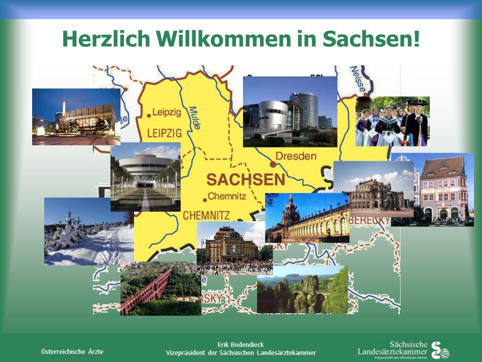Österreichische Ärzte Erik Bodendieck Vizepräsident der Sächsischen Landesärztekammer Herzlich Willkommen in Sachsen!