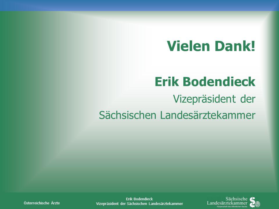 Österreichische Ärzte Erik Bodendieck Vizepräsident der Sächsischen Landesärztekammer Vielen Dank! Erik Bodendieck Vizepräsident der Sächsischen Lande