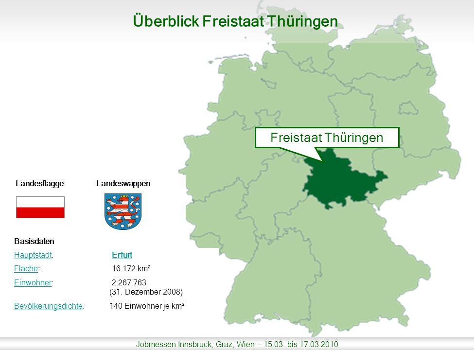 Jobmessen Innsbruck, Graz, Wien - 15.03. bis 17.03.2010 LandesflaggeLandeswappen Basisdaten HauptstadtHauptstadt: Erfurt FlächeFläche: 16.172 km² Einw