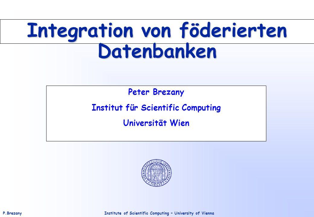 Institute of Scientific Computing – University of ViennaP.Brezany Integration von föderierten Datenbanken Peter Brezany Institut für Scientific Comput