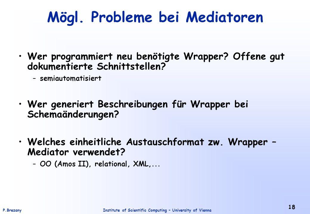 Institute of Scientific Computing – University of ViennaP.Brezany 18 Mögl. Probleme bei Mediatoren Wer programmiert neu benötigte Wrapper? Offene gut