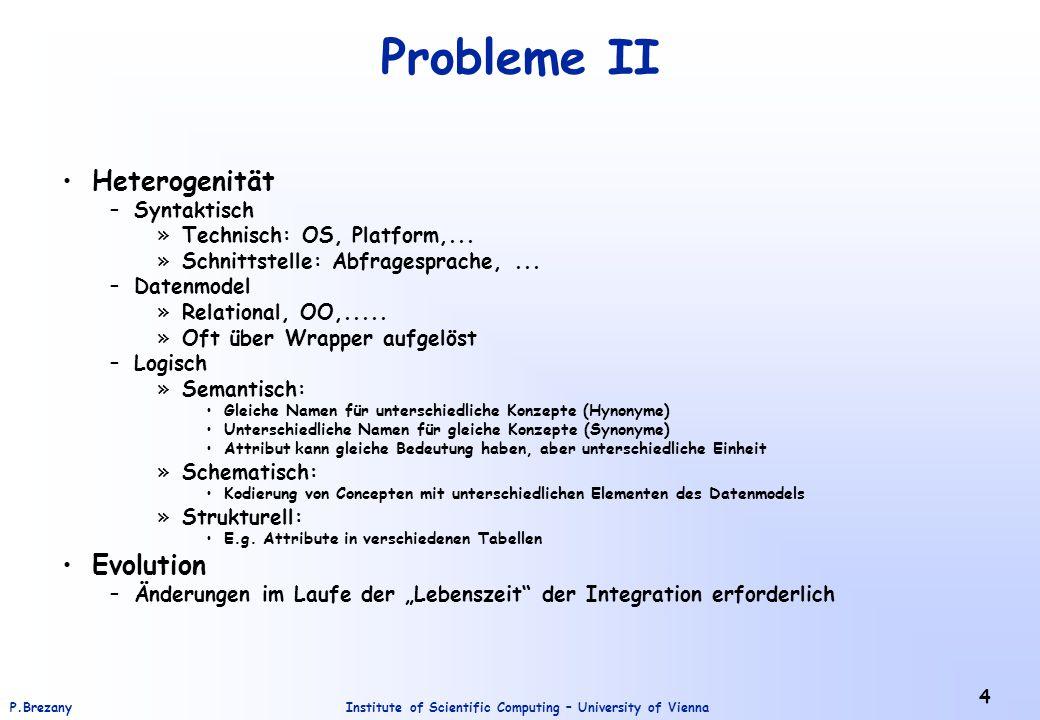 Institute of Scientific Computing – University of ViennaP.Brezany 4 Probleme II Heterogenität –Syntaktisch »Technisch: OS, Platform,... »Schnittstelle