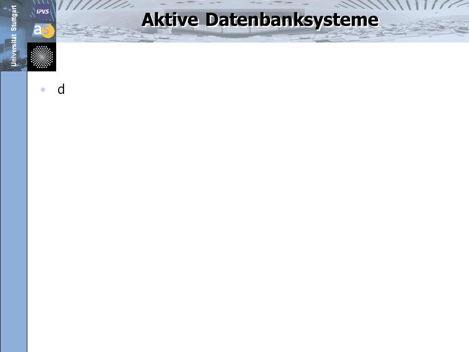 Universität Stuttgart Aktive Datenbanksysteme d