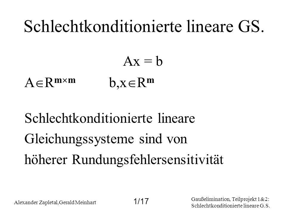 Gaußelimination, Teilprojekt 1&2: Schlechtkonditionierte lineare G.S. Alexander Zapletal,Gerald Meinhart 1/17 Schlechtkonditionierte lineare GS. Ax =