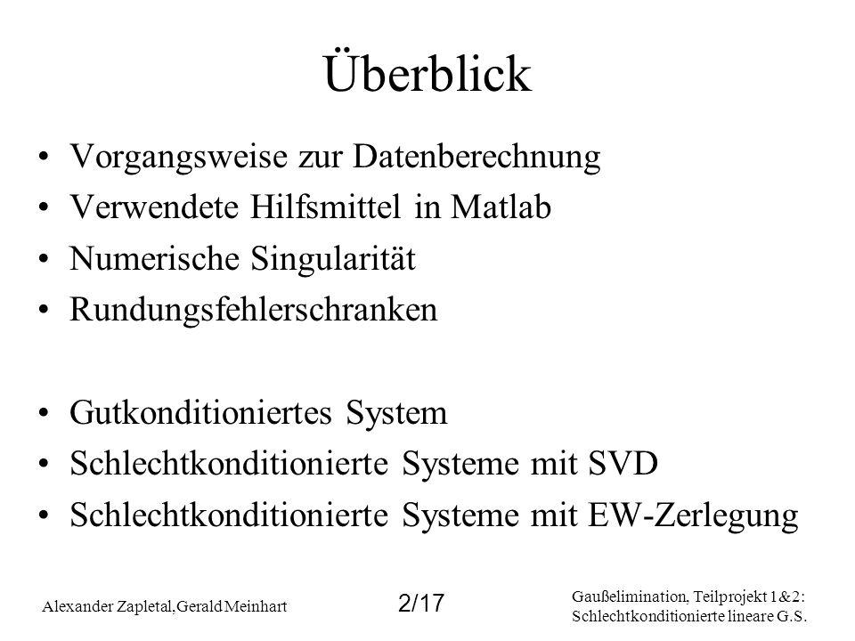 Gaußelimination, Teilprojekt 1&2: Schlechtkonditionierte lineare G.S. Alexander Zapletal,Gerald Meinhart 2/17 Überblick Vorgangsweise zur Datenberechn