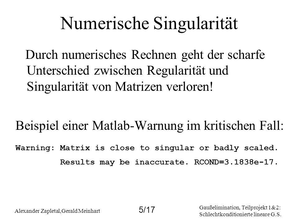 Gaußelimination, Teilprojekt 1&2: Schlechtkonditionierte lineare G.S. Alexander Zapletal,Gerald Meinhart 5/17 Numerische Singularität Durch numerische