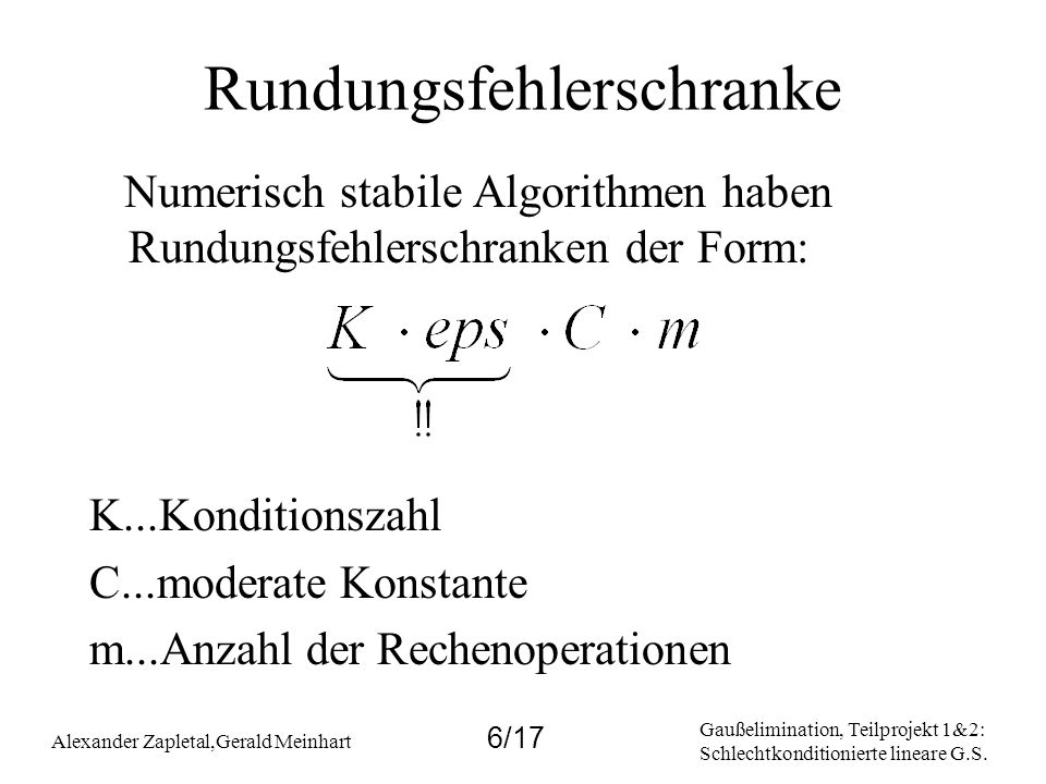 Gaußelimination, Teilprojekt 1&2: Schlechtkonditionierte lineare G.S. Alexander Zapletal,Gerald Meinhart 6/17 Rundungsfehlerschranke Numerisch stabile