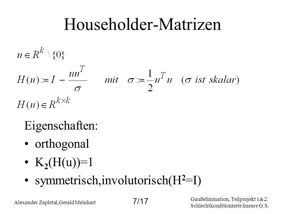 Gaußelimination, Teilprojekt 1&2: Schlechtkonditionierte lineare G.S. Alexander Zapletal,Gerald Meinhart 7/17 Householder-Matrizen Eigenschaften: orth