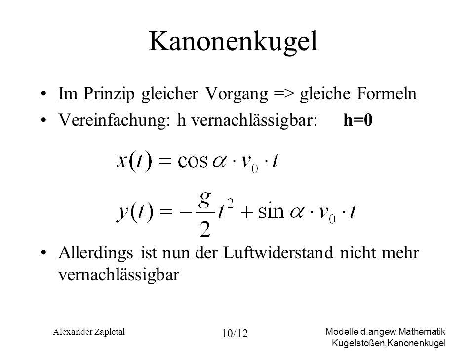 Modelle d.angew.Mathematik Kugelstoßen,Kanonenkugel Alexander Zapletal 10/12 Kanonenkugel Im Prinzip gleicher Vorgang => gleiche Formeln Vereinfachung