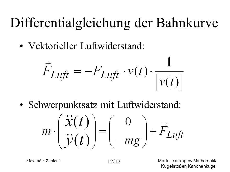 Modelle d.angew.Mathematik Kugelstoßen,Kanonenkugel Alexander Zapletal 12/12 Differentialgleichung der Bahnkurve Vektorieller Luftwiderstand: Schwerpu
